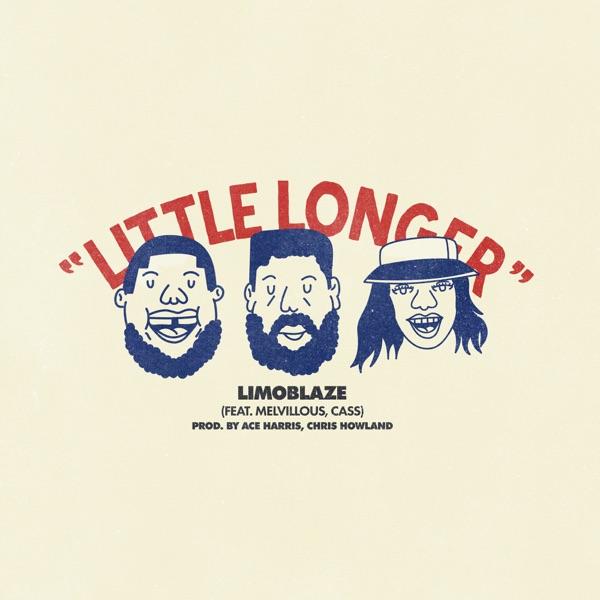 Little Longer (Ft. Mellvious & Cass) - Little Longer