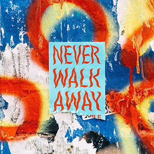 Never Walk Away - Never Walk Away- Single